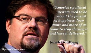 Jonah Goldberg: The pursuit of happiness